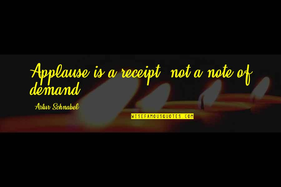 Famous Hermione Quotes By Artur Schnabel: Applause is a receipt, not a note of