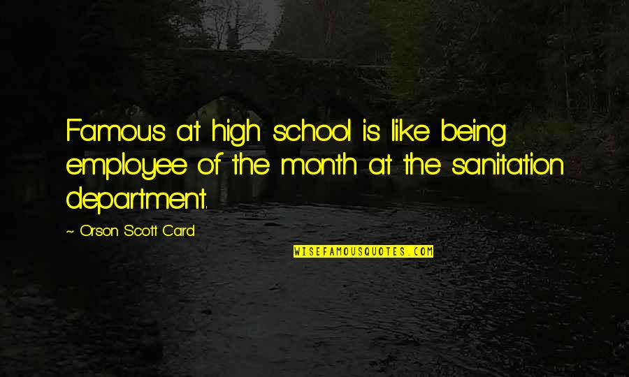 Famous High School Quotes By Orson Scott Card: Famous at high school is like being employee
