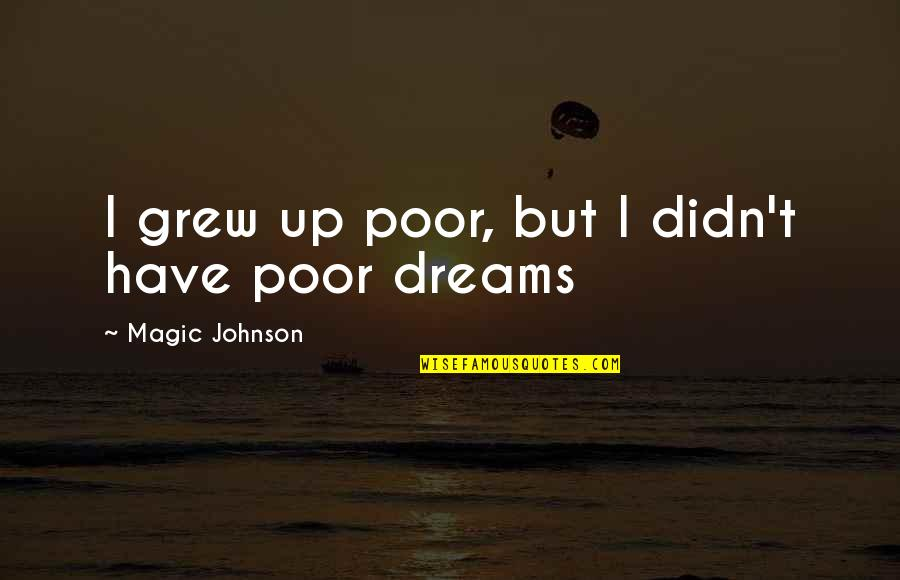 Famous Hilaire Belloc Quotes By Magic Johnson: I grew up poor, but I didn't have