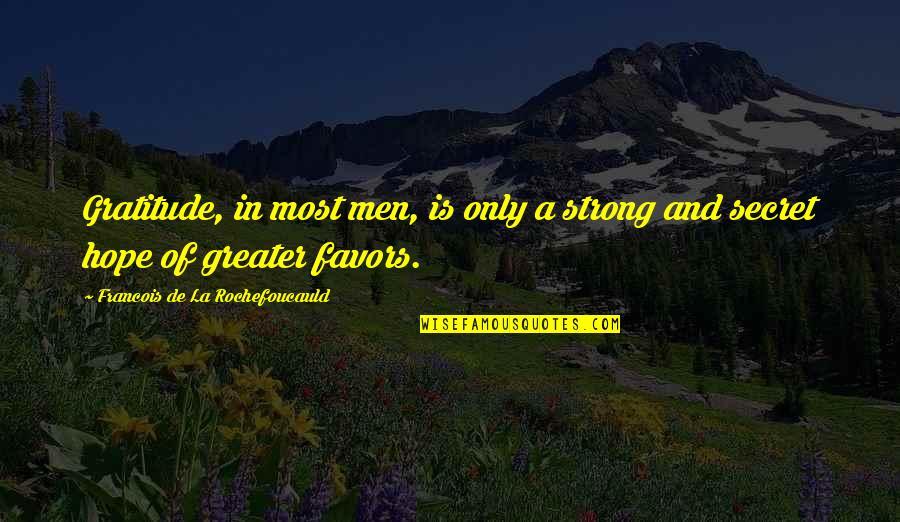 Famous Homeland Quotes By Francois De La Rochefoucauld: Gratitude, in most men, is only a strong