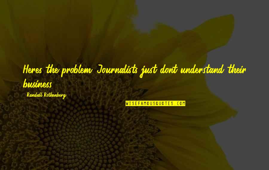 Famous Homeland Quotes By Randall Rothenberg: Heres the problem: Journalists just dont understand their