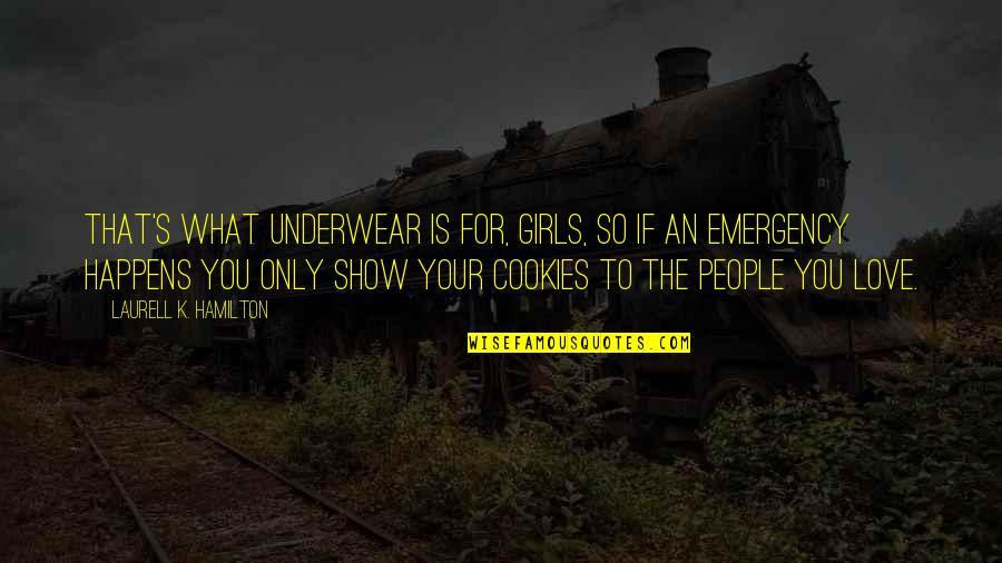 Famous Homely Quotes By Laurell K. Hamilton: That's what underwear is for, girls, so if