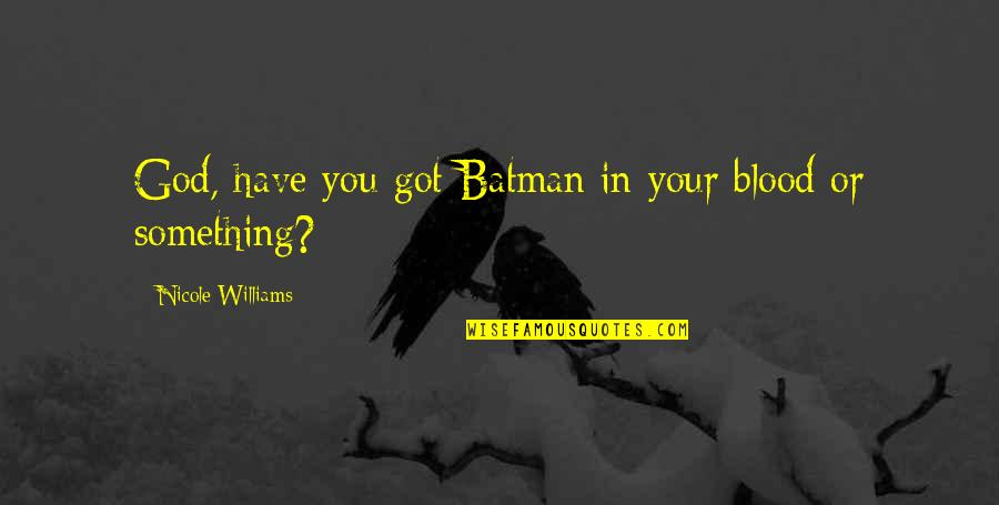 Famous Homely Quotes By Nicole Williams: God, have you got Batman in your blood