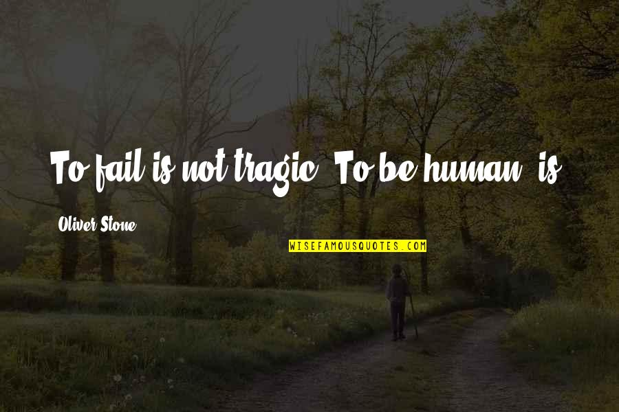 Famous Homely Quotes By Oliver Stone: To fail is not tragic. To be human,