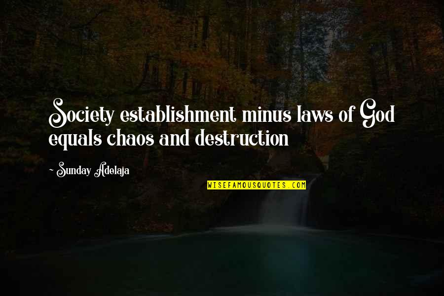 Famous Homely Quotes By Sunday Adelaja: Society establishment minus laws of God equals chaos