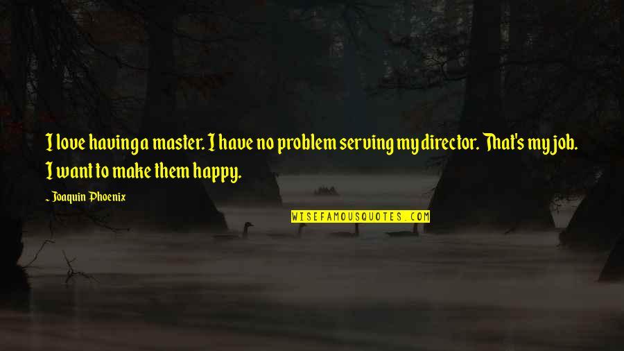 Famous Horse Breeding Quotes By Joaquin Phoenix: I love having a master. I have no