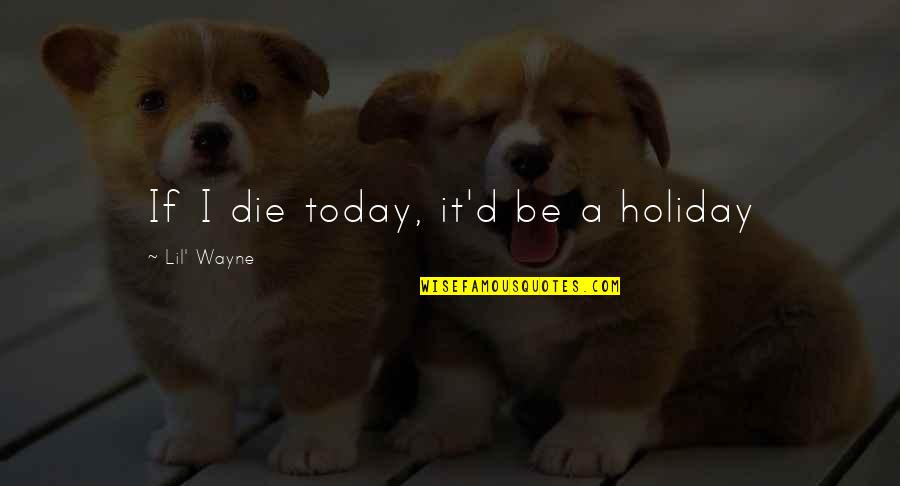 Famous Horse Breeding Quotes By Lil' Wayne: If I die today, it'd be a holiday