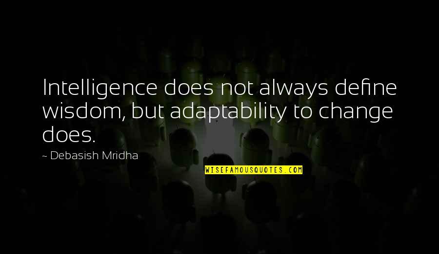 Famous Hotel Rwanda Quotes By Debasish Mridha: Intelligence does not always define wisdom, but adaptability