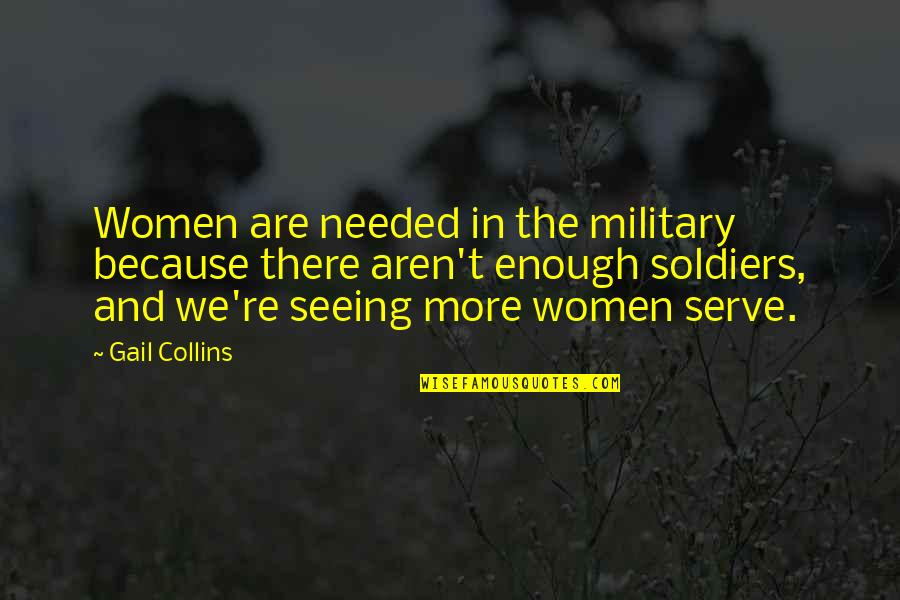 Famous Human Behavior Quotes By Gail Collins: Women are needed in the military because there