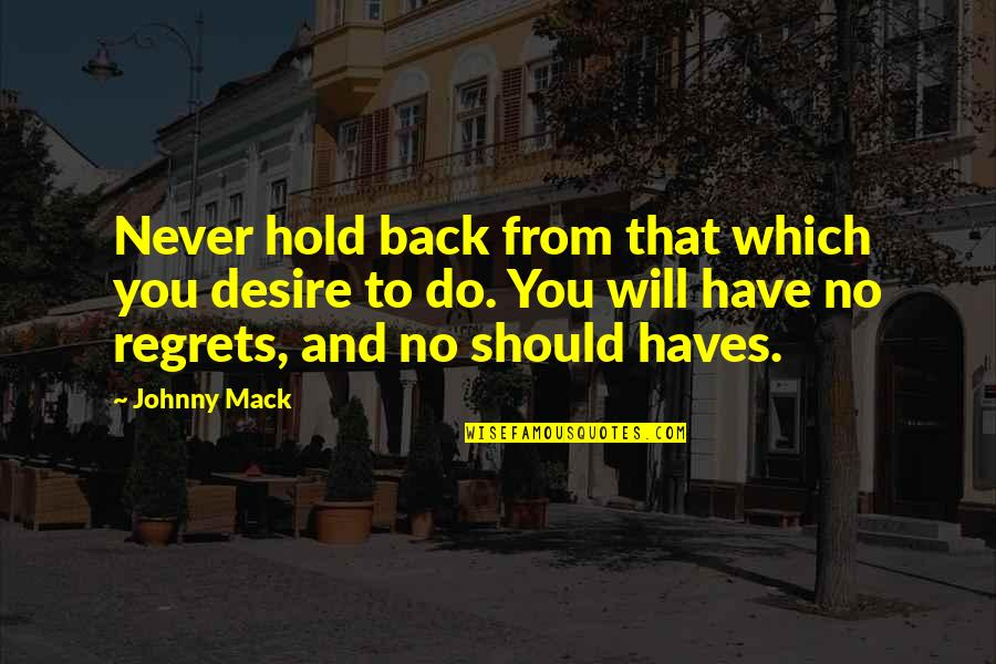Famous Human Behavior Quotes By Johnny Mack: Never hold back from that which you desire