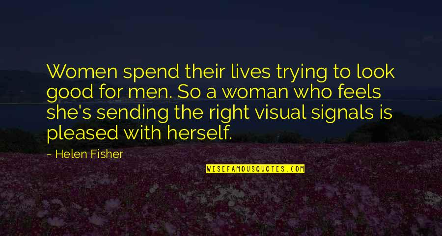 Famous Icon Quotes By Helen Fisher: Women spend their lives trying to look good