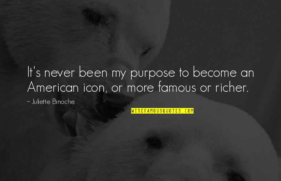 Famous Icon Quotes By Juliette Binoche: It's never been my purpose to become an