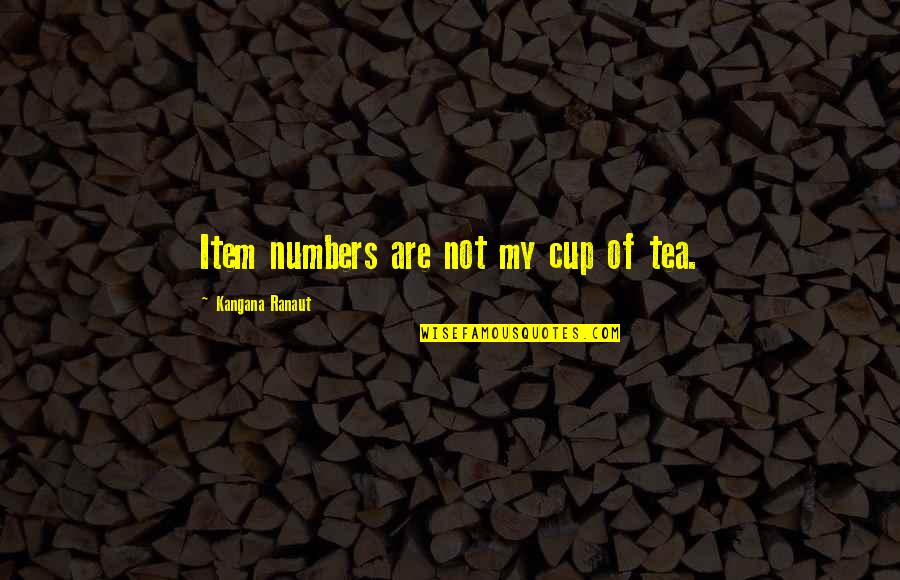Famous Icon Quotes By Kangana Ranaut: Item numbers are not my cup of tea.