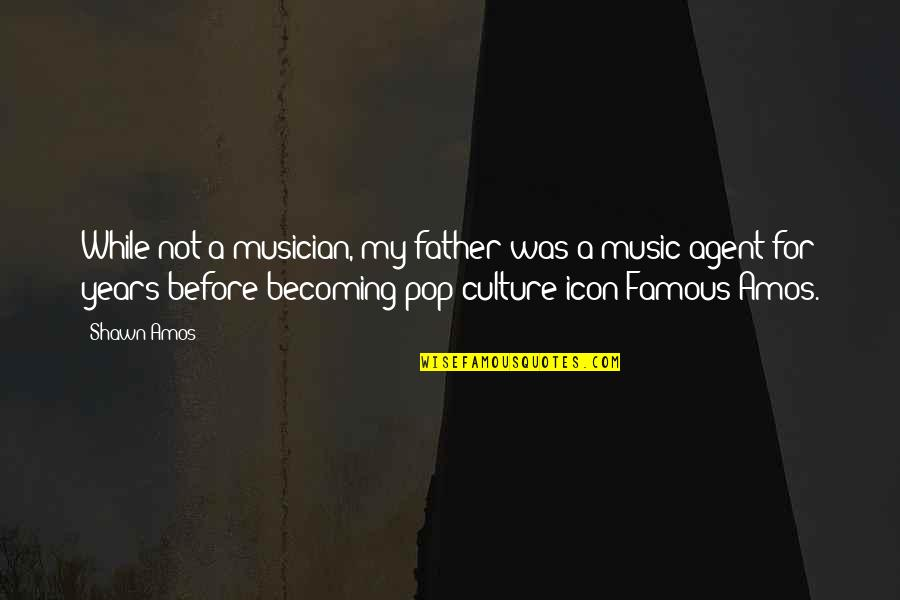 Famous Icon Quotes By Shawn Amos: While not a musician, my father was a