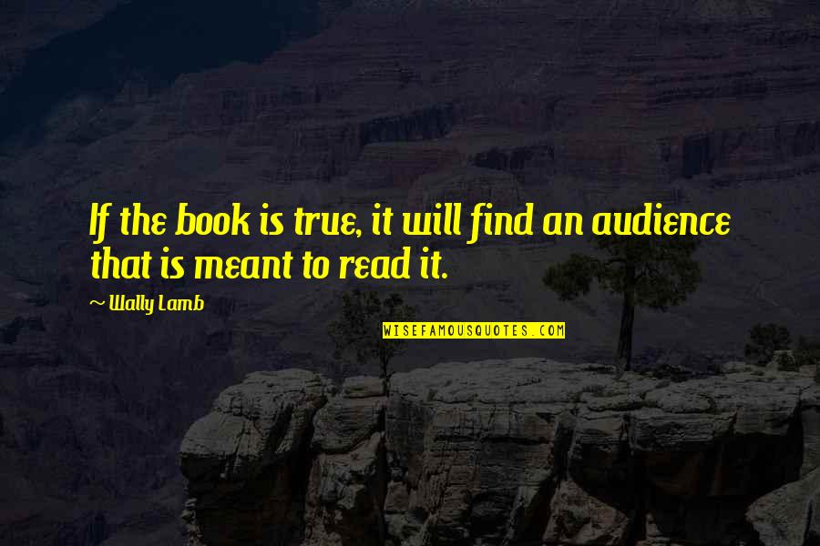 Famous Icon Quotes By Wally Lamb: If the book is true, it will find