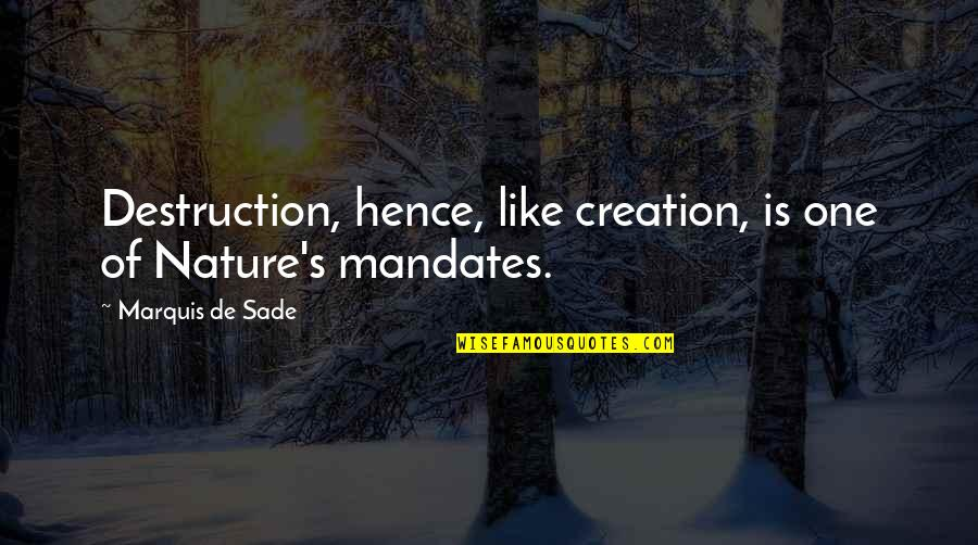 Famous Indianapolis 500 Quotes By Marquis De Sade: Destruction, hence, like creation, is one of Nature's