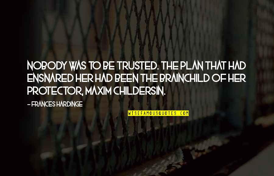 Famous Inner Peace Quotes By Frances Hardinge: Nobody was to be trusted. The plan that