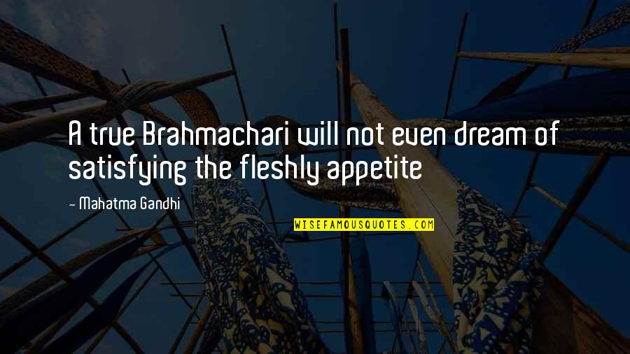 Famous Inner Peace Quotes By Mahatma Gandhi: A true Brahmachari will not even dream of