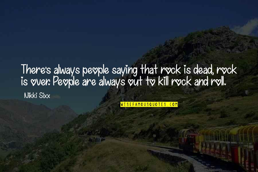 Famous Inner Peace Quotes By Nikki Sixx: There's always people saying that rock is dead,