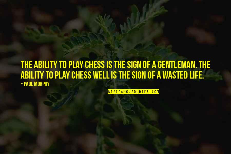 Famous Inner Peace Quotes By Paul Morphy: The ability to play chess is the sign