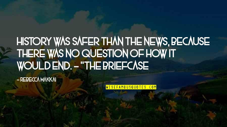 Famous Inner Peace Quotes By Rebecca Makkai: History was safer than the news, because there