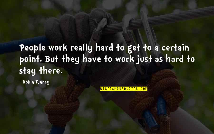 Famous Inner Peace Quotes By Robin Tunney: People work really hard to get to a