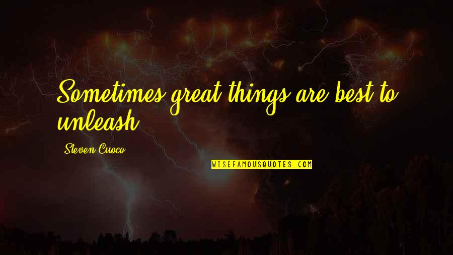 Famous Inner Peace Quotes By Steven Cuoco: Sometimes great things are best to unleash.