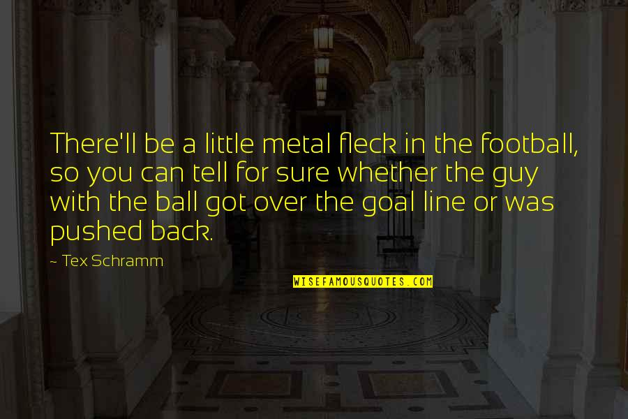 Famous Inner Peace Quotes By Tex Schramm: There'll be a little metal fleck in the