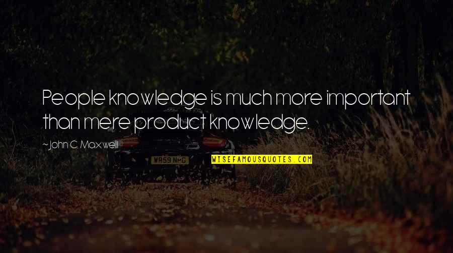 Famous Inspirational Management Quotes By John C. Maxwell: People knowledge is much more important than mere