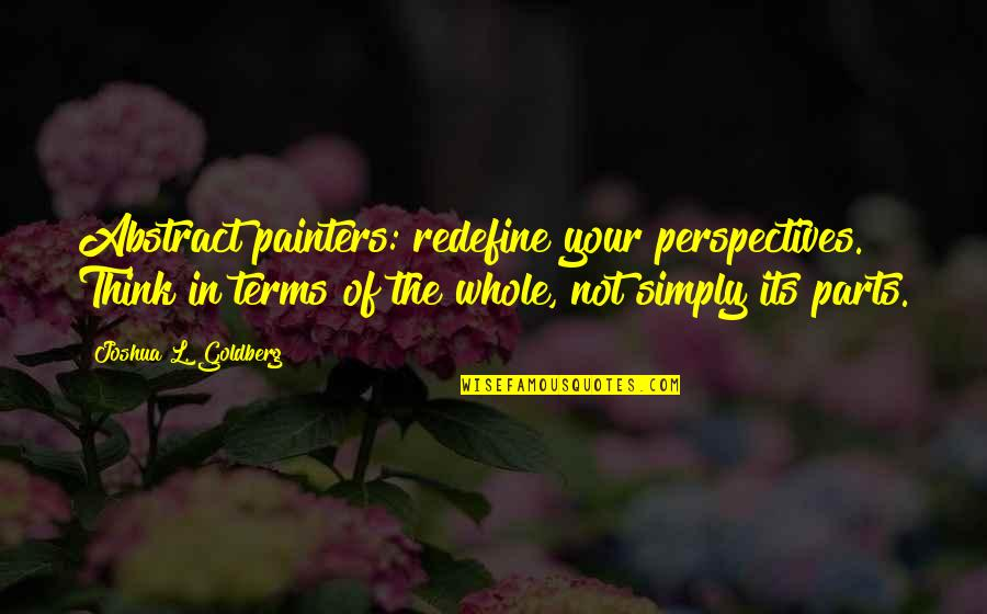 Famous Inspirational Management Quotes By Joshua L. Goldberg: Abstract painters: redefine your perspectives. Think in terms