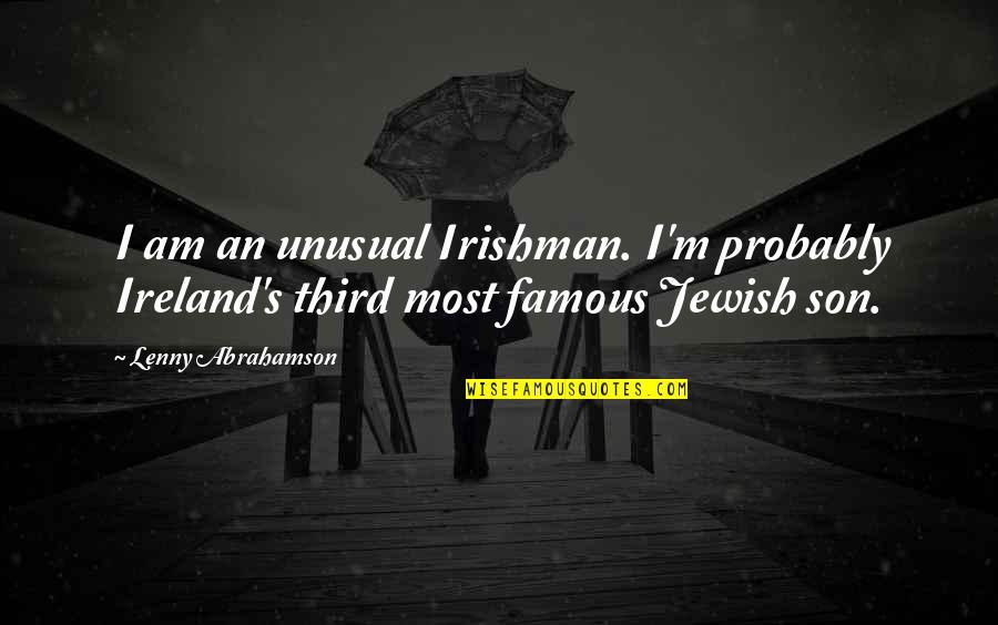 Famous Ireland Quotes By Lenny Abrahamson: I am an unusual Irishman. I'm probably Ireland's