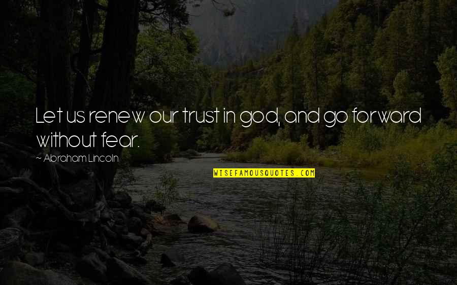Famous Ironing Quotes By Abraham Lincoln: Let us renew our trust in god, and