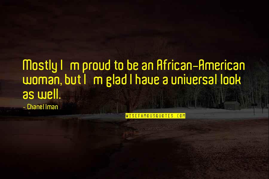 Famous Ironing Quotes By Chanel Iman: Mostly I'm proud to be an African-American woman,