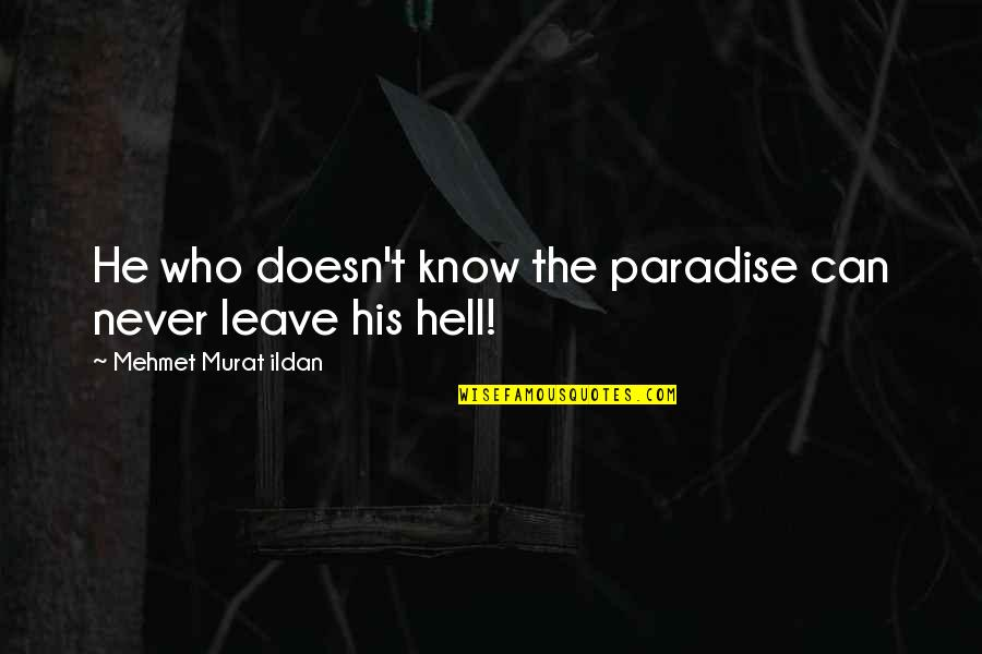 Famous Ironing Quotes By Mehmet Murat Ildan: He who doesn't know the paradise can never
