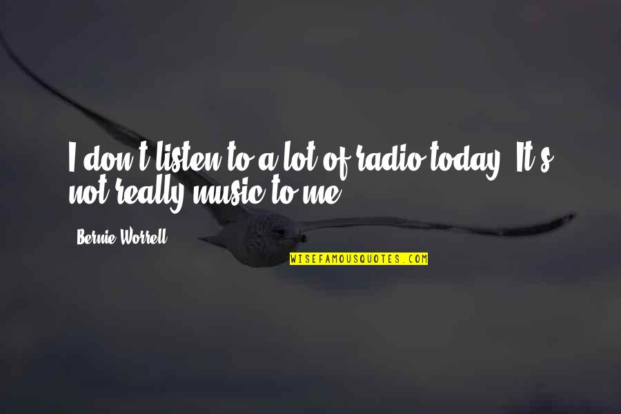 Famous Jane Lynch Quotes By Bernie Worrell: I don't listen to a lot of radio