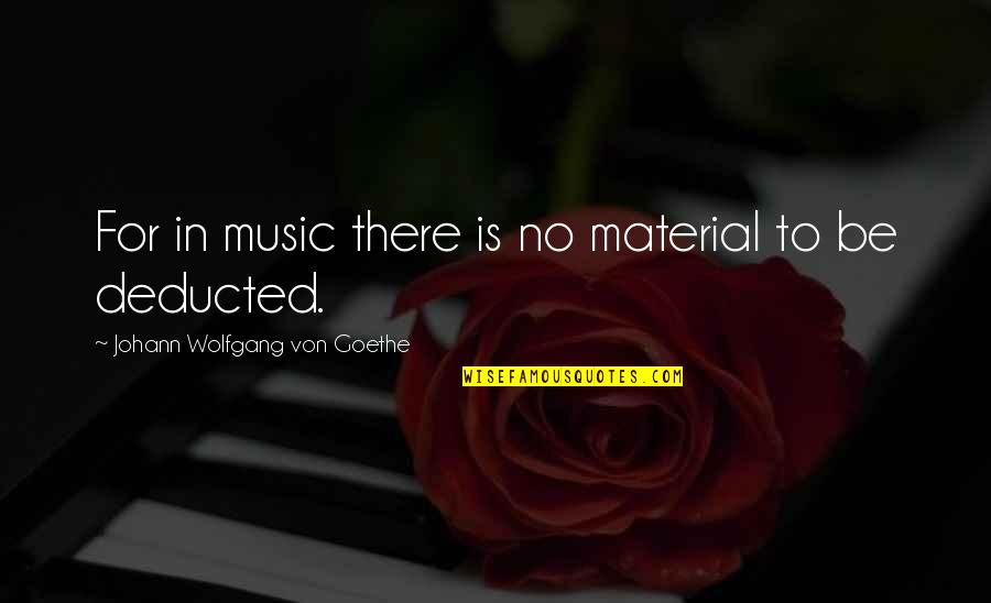 Famous Jane Lynch Quotes By Johann Wolfgang Von Goethe: For in music there is no material to