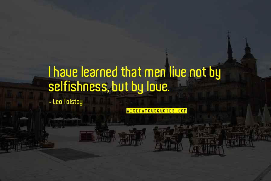 Famous Japanese Shogun Quotes By Leo Tolstoy: I have learned that men live not by