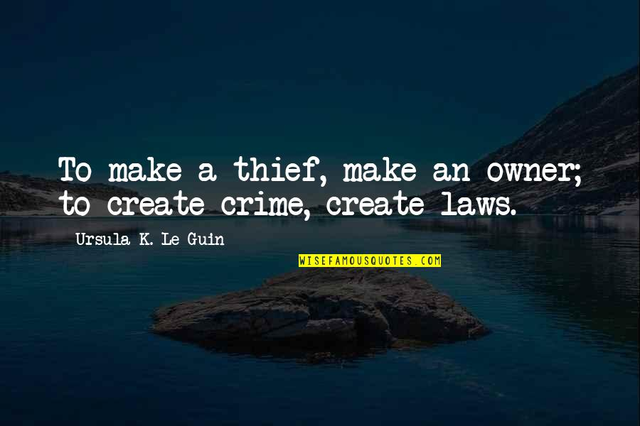 Famous Japanese Shogun Quotes By Ursula K. Le Guin: To make a thief, make an owner; to