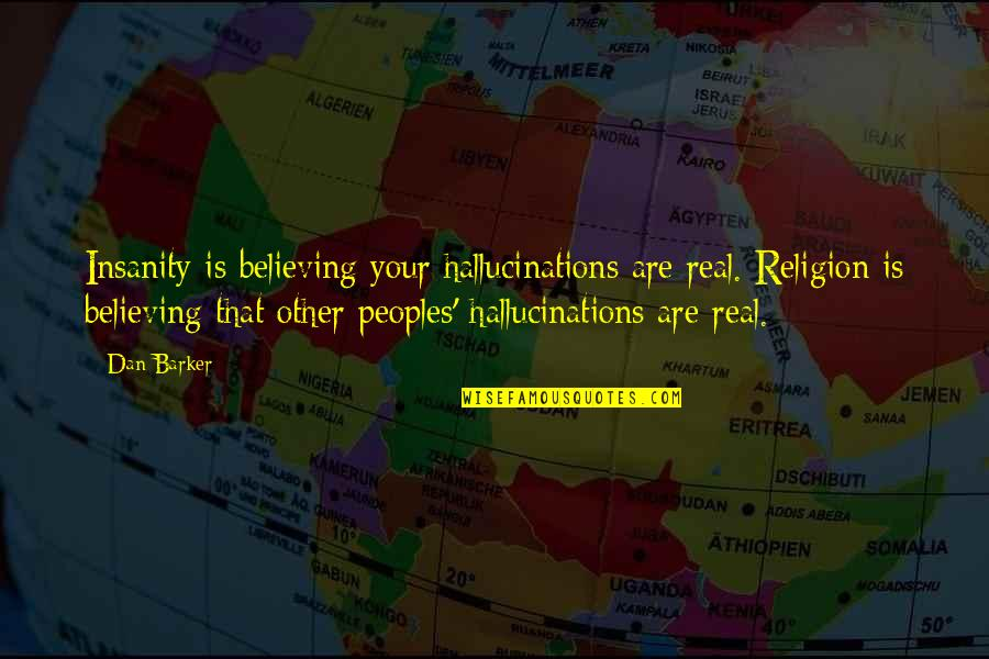 Famous Jayma Mays Quotes By Dan Barker: Insanity is believing your hallucinations are real. Religion