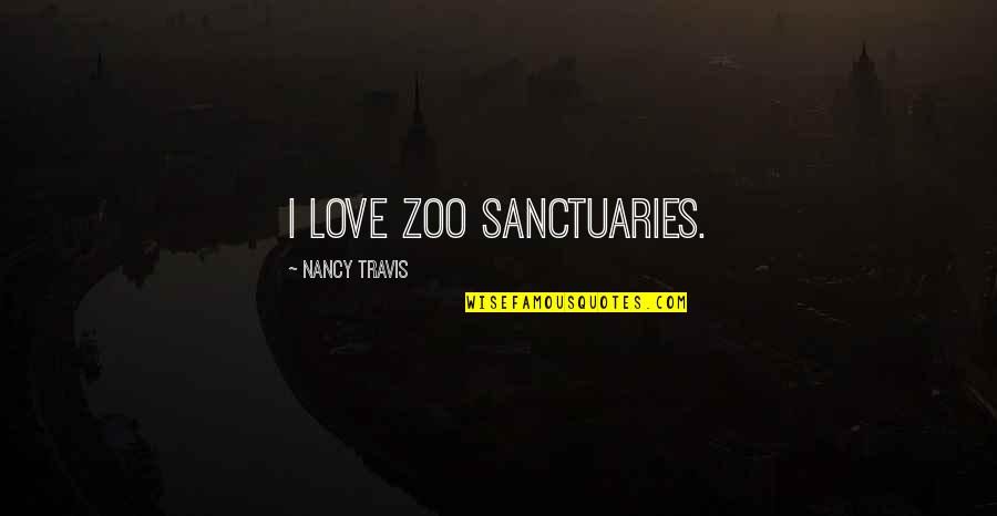 Famous Jayma Mays Quotes By Nancy Travis: I love zoo sanctuaries.