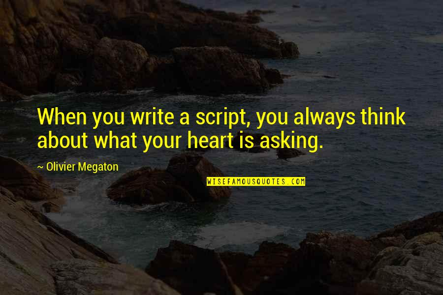 Famous Jockeys Quotes By Olivier Megaton: When you write a script, you always think