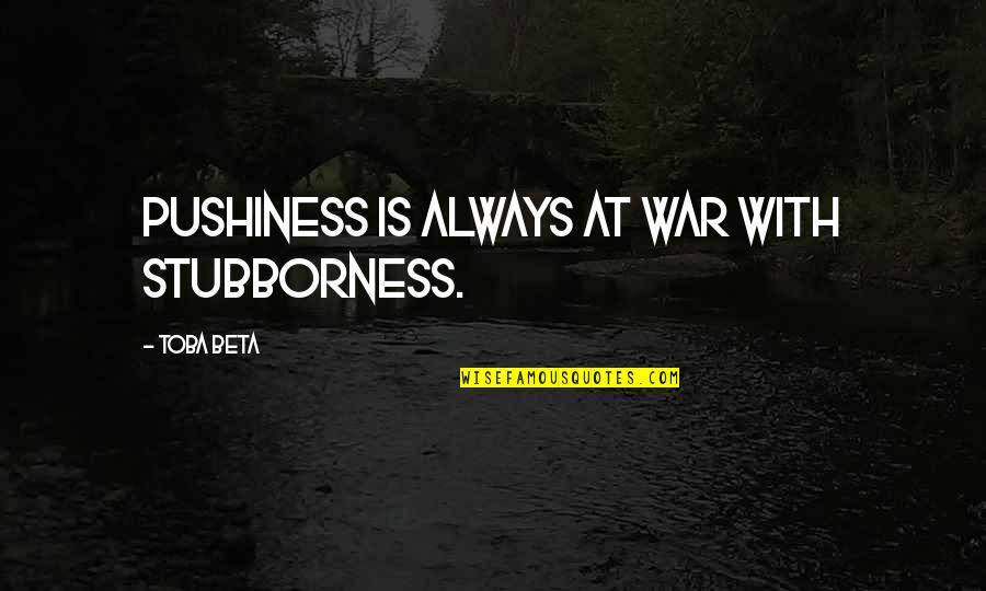 Famous Jockeys Quotes By Toba Beta: Pushiness is always at war with stubborness.