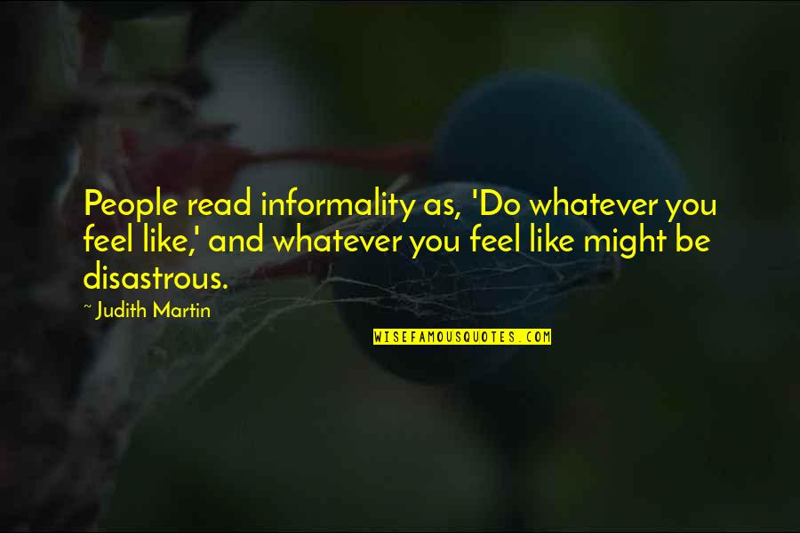 Famous Joey Barton Quotes By Judith Martin: People read informality as, 'Do whatever you feel