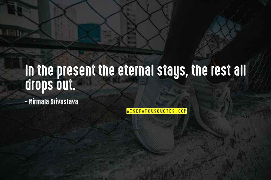 Famous Joey Barton Quotes By Nirmala Srivastava: In the present the eternal stays, the rest