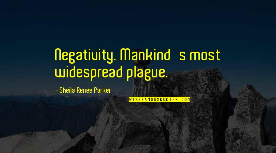 Famous Joey Barton Quotes By Sheila Renee Parker: Negativity. Mankind's most widespread plague.