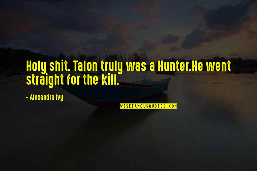 Famous Kenny Rogers Quotes By Alexandra Ivy: Holy shit. Talon truly was a Hunter.He went