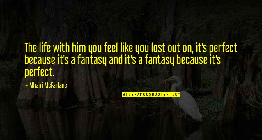 Famous Kid Cudi Quotes By Mhairi McFarlane: The life with him you feel like you