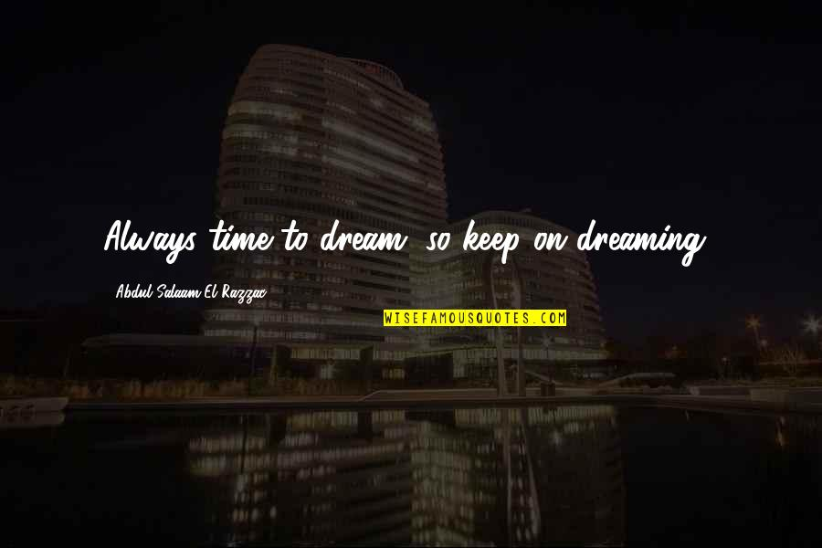 Famous Langenhoven Quotes By Abdul Salaam El Razzac: Always time to dream, so keep on dreaming!