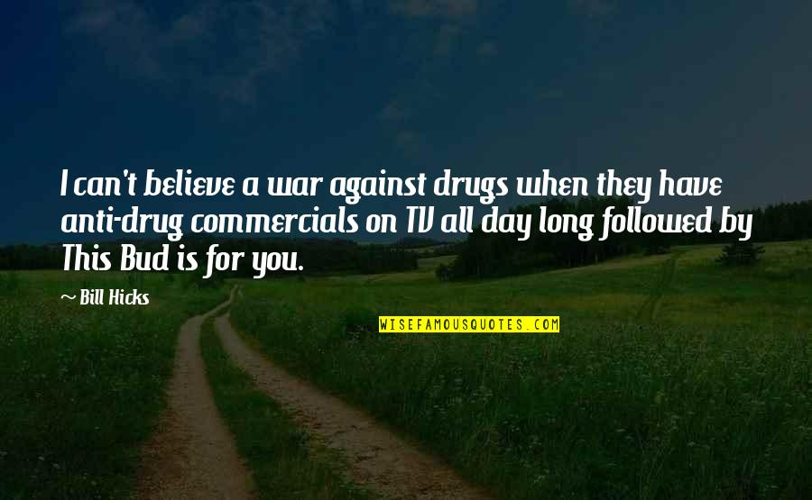 Famous Langenhoven Quotes By Bill Hicks: I can't believe a war against drugs when