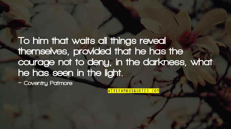 Famous Langenhoven Quotes By Coventry Patmore: To him that waits all things reveal themselves,
